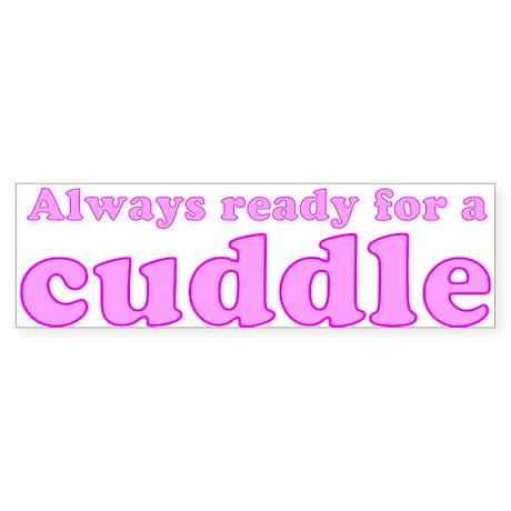 Always Ready for a Cuddle Bumper Sticker