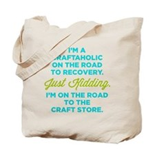 I'm A Craftaholic On The Road To Recovery Tote Bag