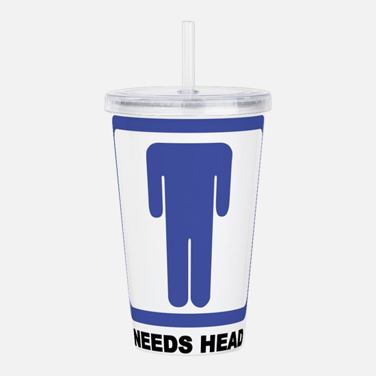 needs head Acrylic Double-wall Tumbler