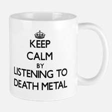 Keep calm by listening to DEATH METAL Mugs