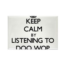 Keep calm by listening to DOO WOP Magnets