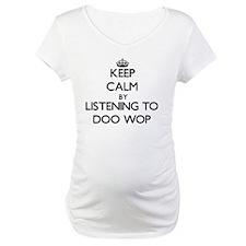 Keep calm by listening to DOO WOP Shirt