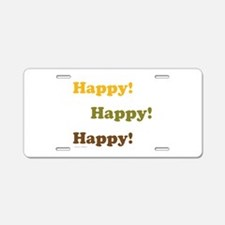 Happy! Happy! Happy! Aluminum License Plate