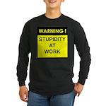 Stupidity At Work Long Sleeve Dark T-Shirt