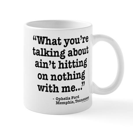 Ophelia - Ain't hittin on me Mug