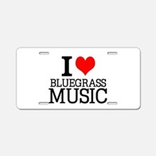 I Love Bluegrass Music Aluminum License Plate
