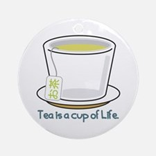 Tea Is A Cup Of Life Ornament (Round)