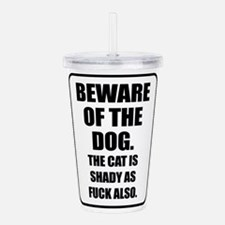 Beware of the Dog The Cat is Shady as Fuck Also Ac