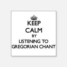 Keep calm by listening to GREGORIAN CHANT Sticker