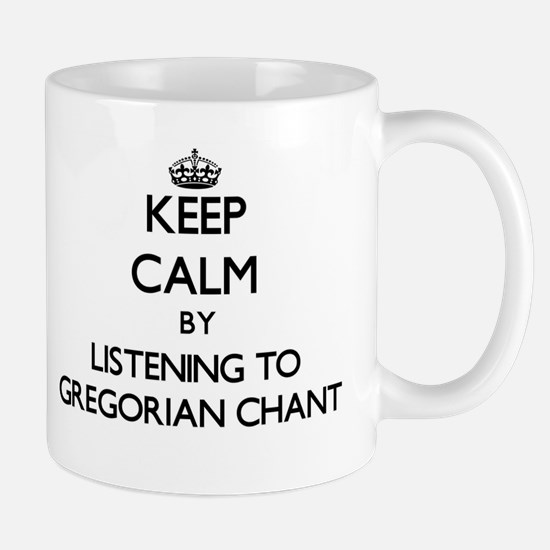 Keep calm by listening to GREGORIAN CHANT Mugs