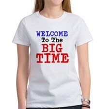 Welcome to the Big Time T-Shirt