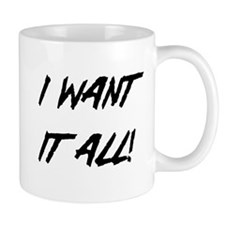 I Want It All! Mugs