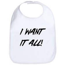 I Want It All! Bib