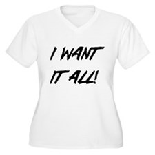 I Want It All! Plus Size T-Shirt