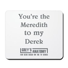 YOU'RE THE MEREDITH... Mousepad