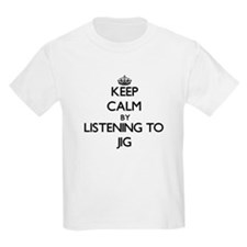 Keep calm by listening to JIG T-Shirt