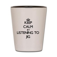 Funny Keep calm and jig on Shot Glass