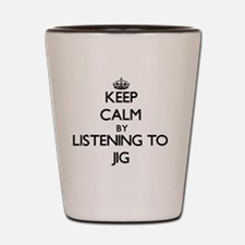 Unique Keep calm and jig on Shot Glass