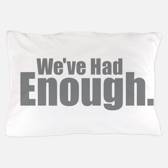We've Had Enough Pillow Case
