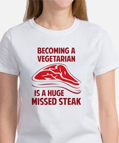 Becoming A Vegetarian Is A Huge Missed Steak T-Shi