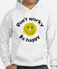 Don't Worky Be Happy Hoodie