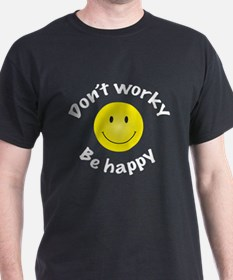 Don't Worky Be Happy T-Shirt