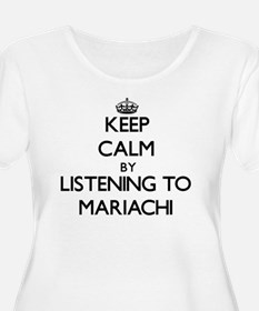 Keep calm by listening to MARIACHI Plus Size T-Shi