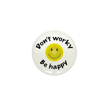Don't Worky Be Happy Mini Button