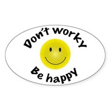 Don't Worky Be Happy Oval Decal