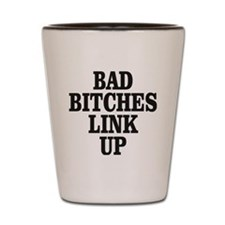 Bad Bitches Link Up Shot Glass