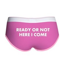 Ready Or Not Here I Come Women's Boy Brief
