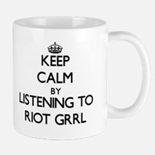 Keep calm by listening to RIOT GRRL Mugs