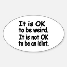 It is OK to be weird. It is not OK  Decal