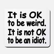 It is OK to be weird. It is not OK to be Mousepad