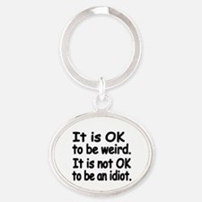 It is OK to be weird. It is not OK t Oval Keychain
