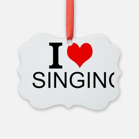I Love Singing Ornament