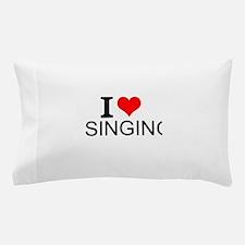 I Love Singing Pillow Case