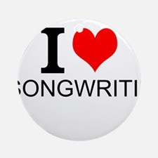 I Love Songwriting Ornament (Round)