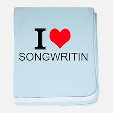 I Love Songwriting baby blanket