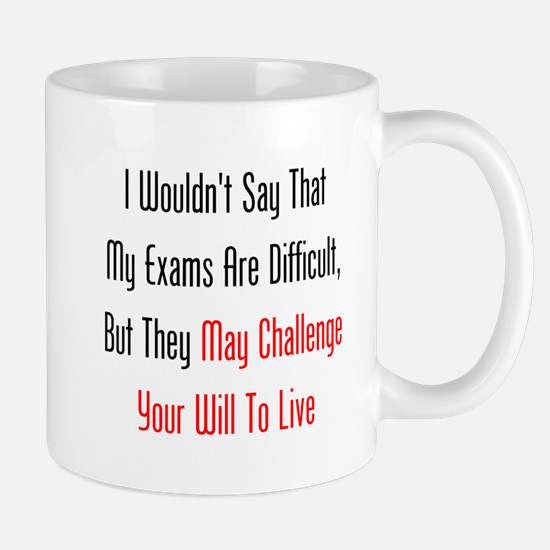 My Exams May Challenge Your Will To Live Mugs
