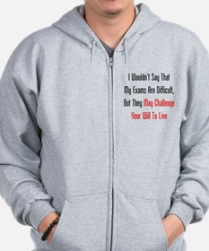 My Exams May Challenge Your Will To Live Zip Hoodie