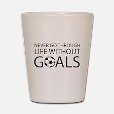 Life goals soccer Shot Glass