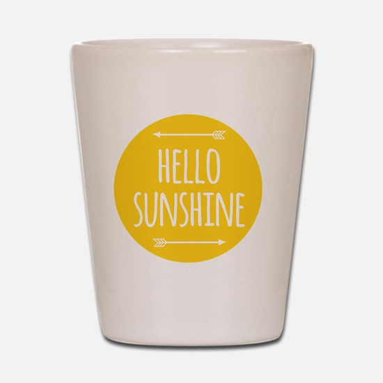 hello sunshine Shot Glass