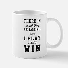 No losing play until I win Mugs