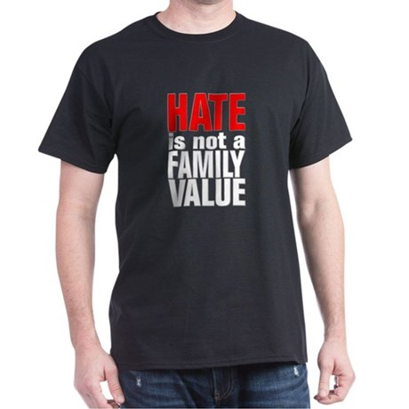 HATE is Not a Family Value Dark T-Shirt