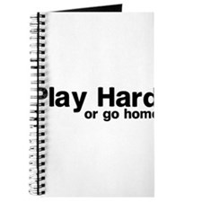 Play hard or go home Journal