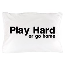 Play hard or go home Pillow Case