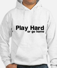 Play hard or go home Hoodie