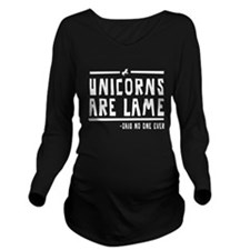 Unicorns are lame Long Sleeve Maternity T-Shirt