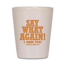 Say What Again! Shot Glass